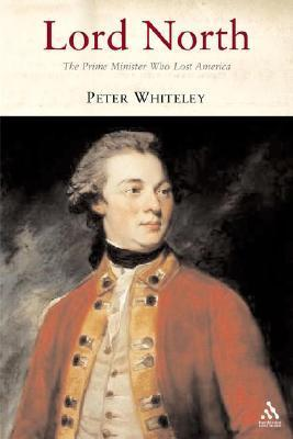 Lord North: The Prime Minister Who Lost America  by  Peter Whiteley