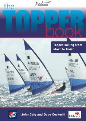 The Topper Book: Topper Sailing from Start to Finish  by  John Caig