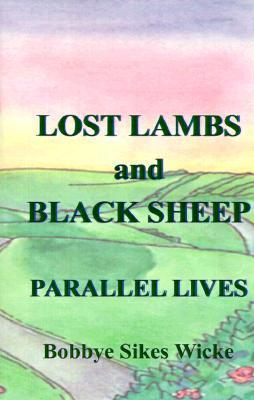 Lost Lambs and Black Sheep: Parallel Lives  by  Bobbye Sikes Wicke