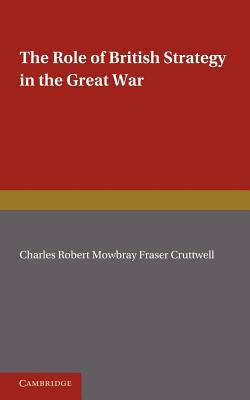 The Role of British Strategy in the Great War C.R.M.F. Cruttwell