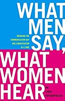 What Men Say What Women Hear: Conquering the Communication Gap One Misunderstanding at a Time