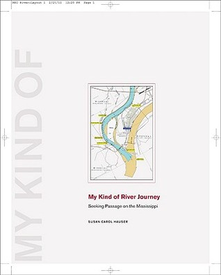 My Kind of River Journey: Seeking Passage on the Mississippi Susan Carol Hauser