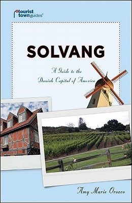 Solvang: A Guide to the Danish Capital of America  by  Amy Marie Orozco