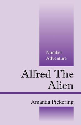 Alfred the Alien: Number Adventure  by  Amanda Pickering