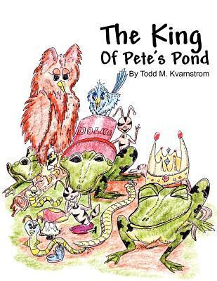The King of Petes Pond Todd M. Kvarnstrom