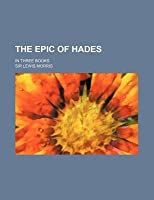The Epic of Hades; In Three Books