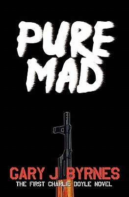 Pure Mad: The First Charlie Doyle Novel  by  Gary J. Byrnes