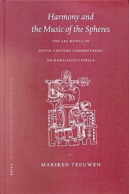 Harmony and the Music of the Spheres: The Ars Musica in Ninth-Century Commentaries on Martianus Capella  by  Mariken Teeuwen