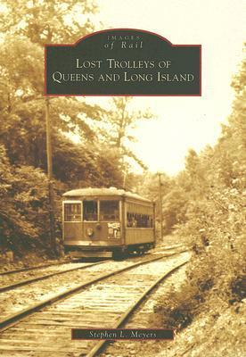 Lost Trolleys of Queens and Long Island Stephen L. Meyers