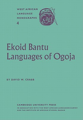 Ekoid Bantu Languages of Ogoja, Eastern Nigeria, Part 1, Introduction, Phonology and Comparative Vocabulary  by  David W. Crabb