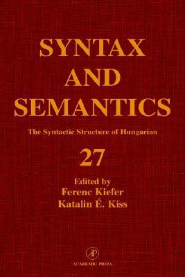 The Syntactic Structure of Hungarian, Volume 27 (Syntax and Semantics) (Syntax and Semantics)  by  Katalin E. Kiss