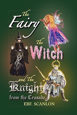 The Fairy, the Witch and the Knight from the Crusade  by  Ebf Scanlon