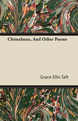 Chimalman, and Other Poems Grace Ellis Taft