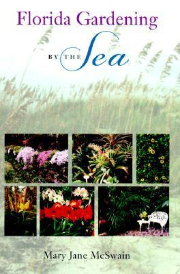 Florida Gardening  by  the Sea by MARY JANE MCSWAIN