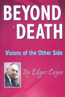 Beyond Death: Visions of the Other Side (Edgar Cayce Series) Edgar Cayce