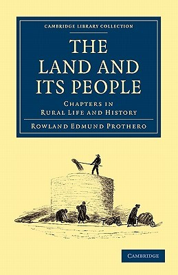 The Land and Its People: Chapters in Rural Life and History  by  Rowland Edmund Prothero