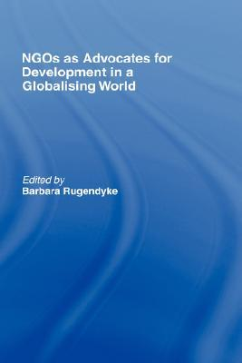 NGOs as Advocates for Development in a Globalising World  by  Barbara Rugendyke