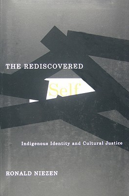 The Rediscovered Self: Indigenous Identity and Cultural Justice  by  Ronald Niezen