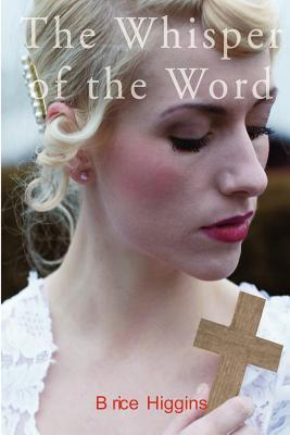 The Whisper of the Word  by  Brice Higgins
