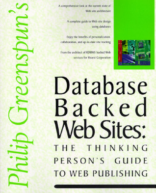 Database Backed Web Sites: The Thinking Persons Guide to Web Publishing Philip Greenspun