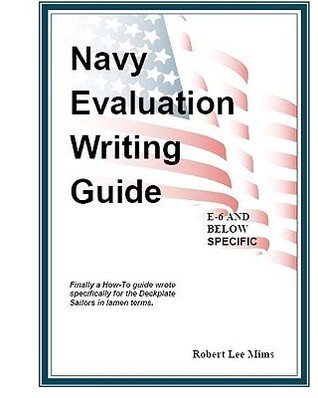 Navy Evaluation Writing Guide: A Guide For The Deckplates  by  Robert Lee Mims