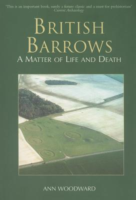 British Barrows: A Matter of Life and Death  by  Ann Woodward