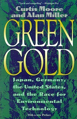 Green Gold: Japan, Germany, the United States, and the Race for Environmental Technology Curtis Moore