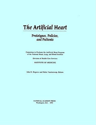 The Artificial Heart:: Prototypes, Policies, and Patients  by  Committee to Evaluate the Artificial Hea