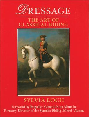 Dressage: The Art of Classical Riding Sylvia Loch