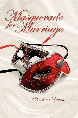 Masquerade for Marriage  by  Christine Elwin