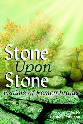 Stone Upon Stone: Psalms of Remembrance  by  Lonnell Johnson