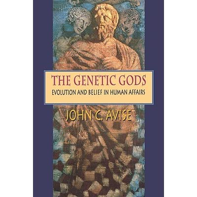 The Genetic Gods: Evolution and Belief in Human Affairs - John C. Avise