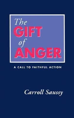 The Gift of Anger: A Call to Faithful Action Carroll Saussy