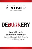 Debunkery: Learn It, Do It, and Profit from It--Seeing Through Wall Street's Money-Killing Myths