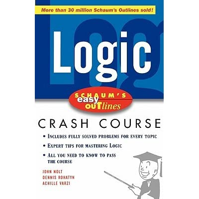 Schaum's Easy Outline Logic: Based on Schaum's Outline of Theory and Problems of Logic - John Nolt, Dennis A. Rohatyn, Achille C. Varzi