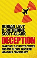 Deception: Pakistan, The United States And The Global Nuclear Weapons Consipracy
