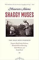 Shaggy Muses: The Dogs who Inspired Virginia Woolf, Emily Dickinson, Elizabeth Barrett Browning, Edith Wharton, and Emily Brontë