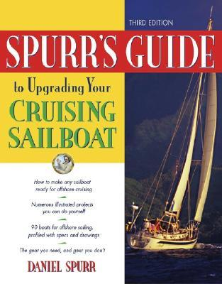 Spurrs Guide to Upgrading Your Cruising Sailboat  by  Dan Spurr