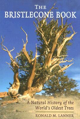 The Bristlecone Book: A Natural History of the Worlds Oldest Trees  by  Ronald M. Lanner
