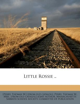 Little Rossie: A Biography of Roswell Park Perry Thomas W. Perry