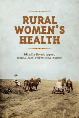 Rural Womens Health: Gendered Connections  by  Beverly D. Leipert