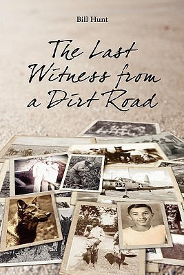The Last Witness from a Dirt Road Bill R. Hunt
