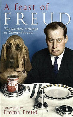 A Feast of Freud: The Wittiest Writings of Clement Freud  by  Clement Freud