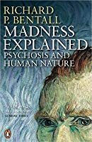 Madness Explained: Psychosis and Human Nature