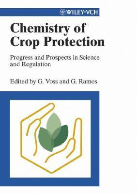 Chemistry of Crop Protection: Progress and Prospects in Science and Regulation  by  Günther Voss