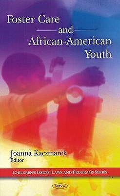 Foster Care and African-American Youth  by  Joanna Kaczmarek