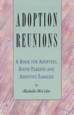 Adoption Reunions: A Book for Adoptees, Birth Parents and Adoptive Families Michelle McColm