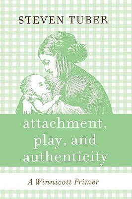 Attachment, Play, and Authenticity: A Winnicott Primer Steven B. Tuber