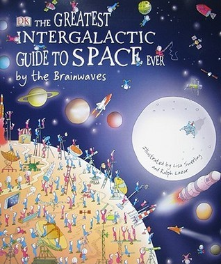 The Greatest Intergalactic Guide to Space Ever . . .  by  the Brainwaves by Carole Stott