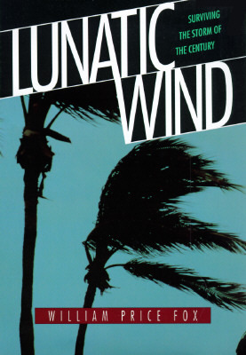 Lunatic Wind: Surviving the Storm of the Century  by  William Price Fox